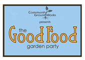 Community GroundWorks presents the Good Food Garden Party